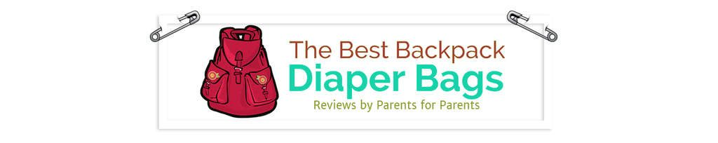 The Best Backpack Diaper Bag | Reviews by Parents for Parents!